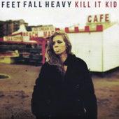 Feet Fall Heavy by Kill It Kid
