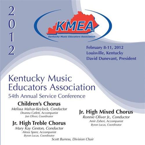 2012 Kentucky Music Educators Association (KMEA): Children's Chorus, Junior High Treble Chorus & Junior High Mixed Chorus by Various Artists