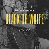 Black or White (Acoustic) de Luana Camarah