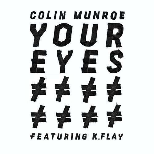 Your Eyes (feat. K. Flay) by Colin Munroe