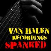 Spanked Van Halen Recordings by Van Halen