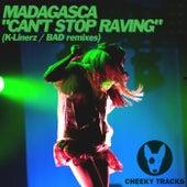 Can't Stop Raving (Remixes) von Madagasca