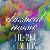 Classical Music - 21st Century by Various Artists