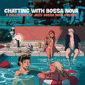 Chatting With Bossa Nova (A Collection Of Jazzy Bossa Nova Covers) de Various Artists