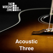 Acoustic Three by The Worship Zone