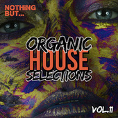 Nothing But... Organic House Selections, Vol. 11 by Various Artists