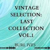 Vintage Selection: Last Collection, Vol. 1 (2021 Remastered) by Burl Ives