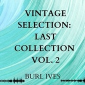 Vintage Selection: Last Collection, Vol. 2 (2021 Remastered) by Burl Ives
