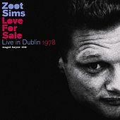 Love for Sale - Live in Dublin 1978 (Complete Concert) by Zoot Sims