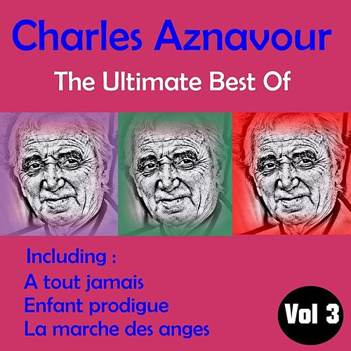 The Ultimate Best of, Volume 3 by Charles Aznavour