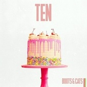 Ten by Boots and Cats