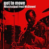 Got To Move by Mississippi Fred McDowell