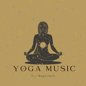 Yoga Music For Beginners by Yoga Music