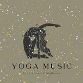 Yoga Music For Healing & Wellness by Yoga Music