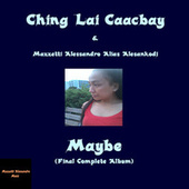 Maybe (Final Complete Album) by Ching Lai Caacbay
