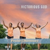 Victorious God by Praise and Harmony