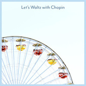 Let's Waltz with Chopin by Various Artists