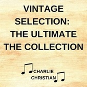 Vintage Selection: The Ultimate the Collection (2021 Remastered) by Charlie Christian