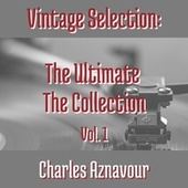 Vintage Selection: The Ultimate the Collection, Vol. 1 (2021 Remastered) de Charles Aznavour