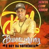 Senta Com Amor de Bruno Muniz O BOY DA SOFRÊNCIA