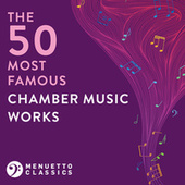 The 50 Most Famous Chamber Music Works by Various Artists