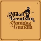 Amigos de Guardia de Mikel Erentxun
