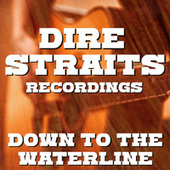 Down To The Waterline Dire Straits Recordings by Dire Straits