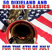 50 Dixieland and Big Band Classics for the 4th of July by Various Artists