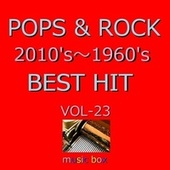 POPS & ROCK 2010's~1960's BEST HITオルゴール作品集 VOL-23 de オルゴールサウンド J-Pop