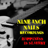 Happiness Is Slavery Nine Inch Nails Recordings by Nine Inch Nails