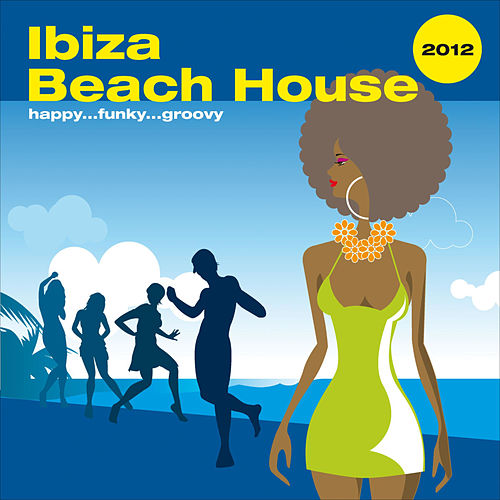 Ibiza Beach House 2012 ...Happy Funky Groovy by Various Artists