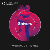 Shivers - Single by Power Music Workout
