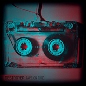 Tape On Fire by Destroyer