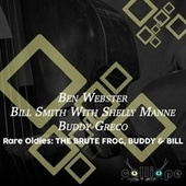 Rare Oldies: The Brute Frog, Buddy & Bill by Ben Webster