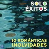 10 Románticas Inolvidables, Solo Éxitos by Various Artists