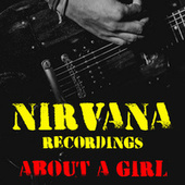 About A Girl Nirvana Recordings by Nirvana