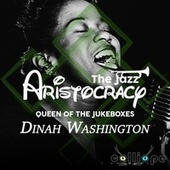 The Jazz Aristocracy: Queen of the Jukeboxes by Dinah Washington