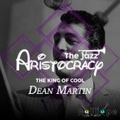 The Jazz Aristocracy: The King of Cool von Dean Martin