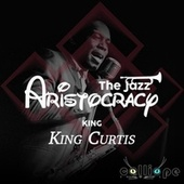 The Jazz Aristocracy: King by King Curtis