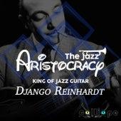 The Jazz Aristocracy: King of Jazz Guitar by Django Reinhardt