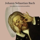 Johann Sebastian Bach - Les œuvres incontournables de Various Artists