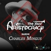 The Jazz Aristocracy: Baron by Charles Mingus
