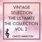 Vintage Selection: The Ultimate the Collection, Vol. 2 (2021 Remastered) by Chico Hamilton