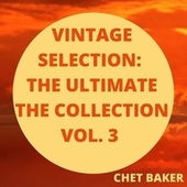 Vintage Selection: The Ultimate the Collection, Vol. 3 (2021 Remastered) de Chet Baker