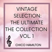 Vintage Selection: The Ultimate the Collection, Vol. 1 (2021 Remastered) von Chico Hamilton