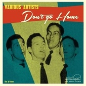 Don't Go Home by Various Artists