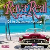 A la Habana Me Voy von Raya Real