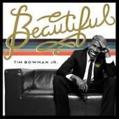 Beautiful by Tim Bowman Jr