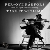 Take It with Me (feat. Super Musician Assembly) by Per-Ove Kårfors