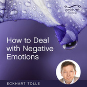 How to Deal with Negative Emotions von Eckhart Tolle